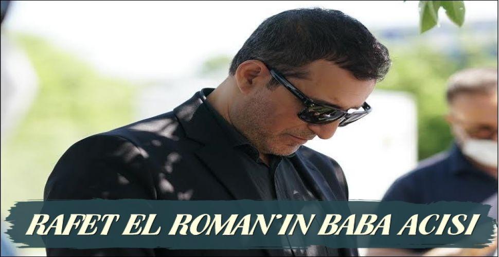 RAFET EL ROMAN'IN ACI GÜNÜ